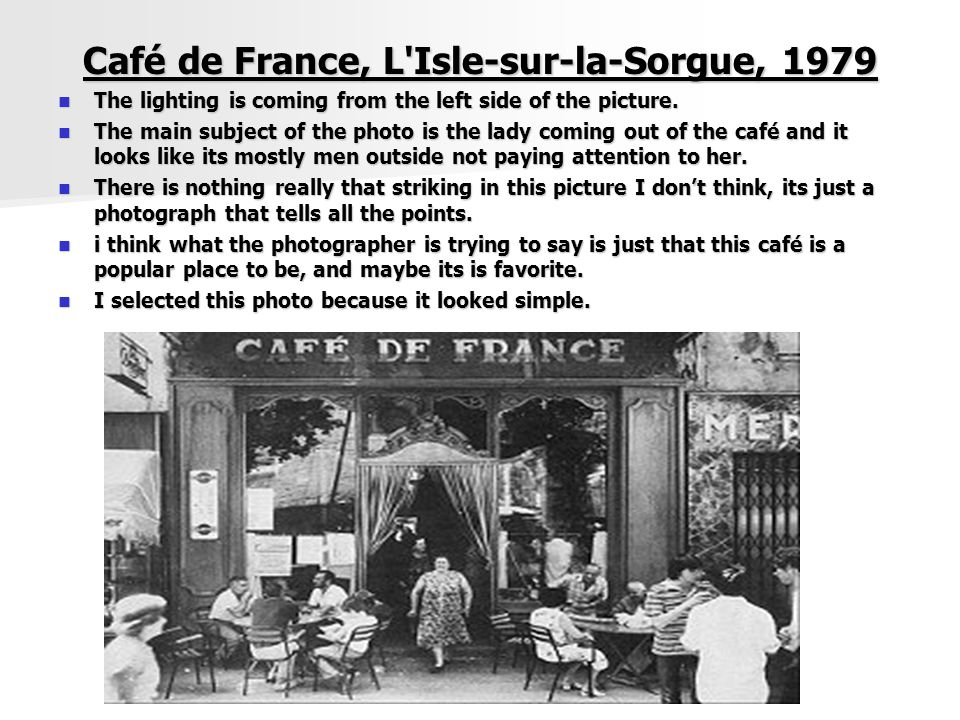 Café de France, L'Isle-sur-la-Sorgue, 1979 The lighting is coming from the left side of the picture. The lighting is coming from the left side of the
