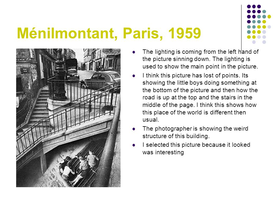 Ménilmontant, Paris, 1959 The lighting is coming from the left hand of the picture sinning down. The lighting is used to show the main point in the pi