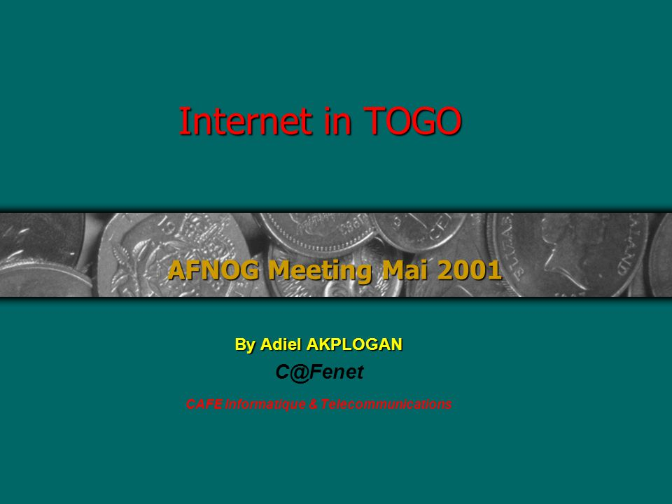 Internet in TOGO By Adiel AKPLOGAN C@Fenet CAFE Informatique & Telecommunications AFNOG Meeting Mai 2001