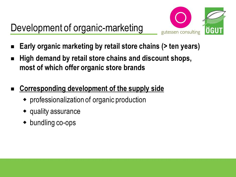 Sales volume: 890 Mio / a 60% by retail store chains 15% export 15% canteen kitchens 10% farm to customer Organic-marketing in Austria