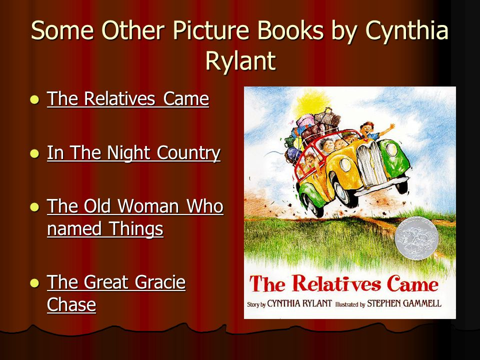 Some Other Picture Books by Cynthia Rylant The Relatives Came The Relatives Came In The Night Country In The Night Country The Old Woman Who named Thi