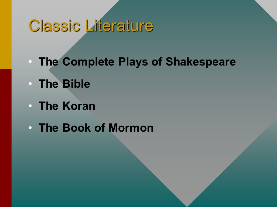 Classic Literature The Complete Plays of Shakespeare The Bible The Koran The Book of Mormon