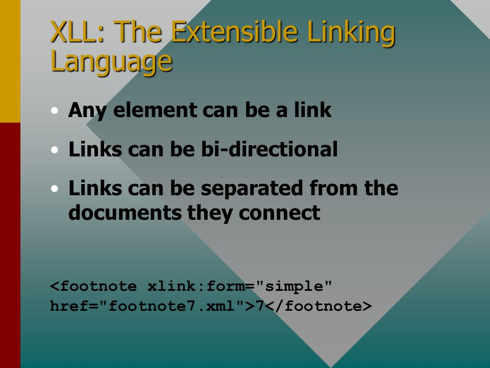 XLL: The Extensible Linking Language Any element can be a link Links can be bi-directional Links can be separated from the documents they connect 7