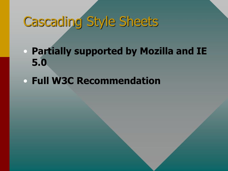 Cascading Style Sheets Partially supported by Mozilla and IE 5.0 Full W3C Recommendation