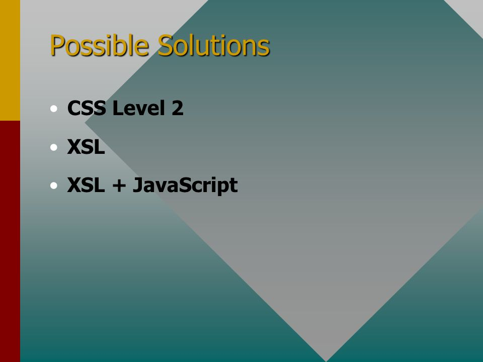 Possible Solutions CSS Level 2 XSL XSL + JavaScript