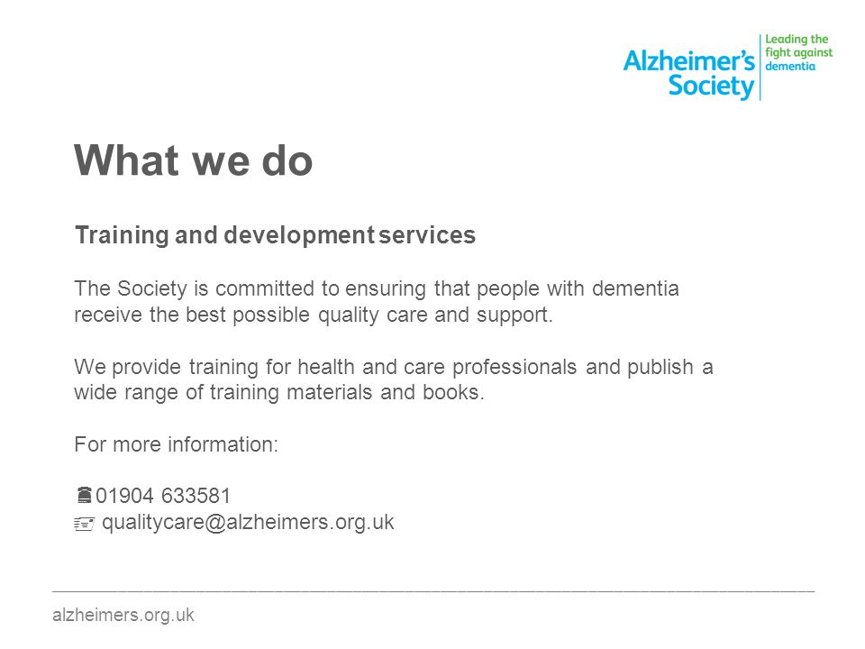 What we do Training and development services The Society is committed to ensuring that people with dementia receive the best possible quality care and support.