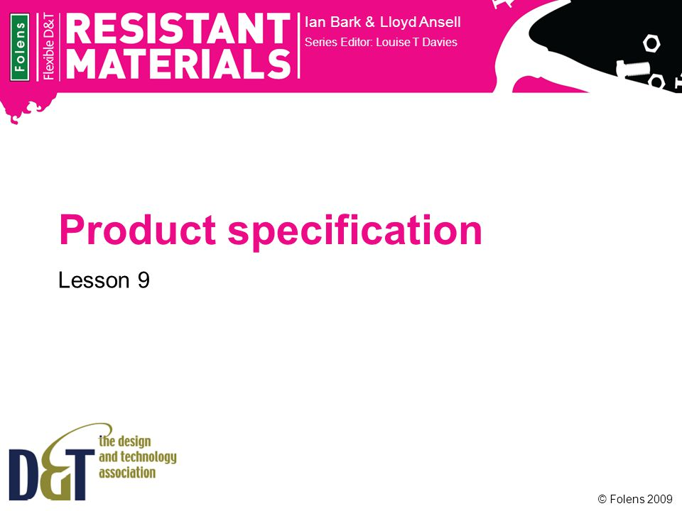 © Folens 2009 Product specification Ian Bark & Lloyd Ansell Series Editor: Louise T Davies Lesson 9