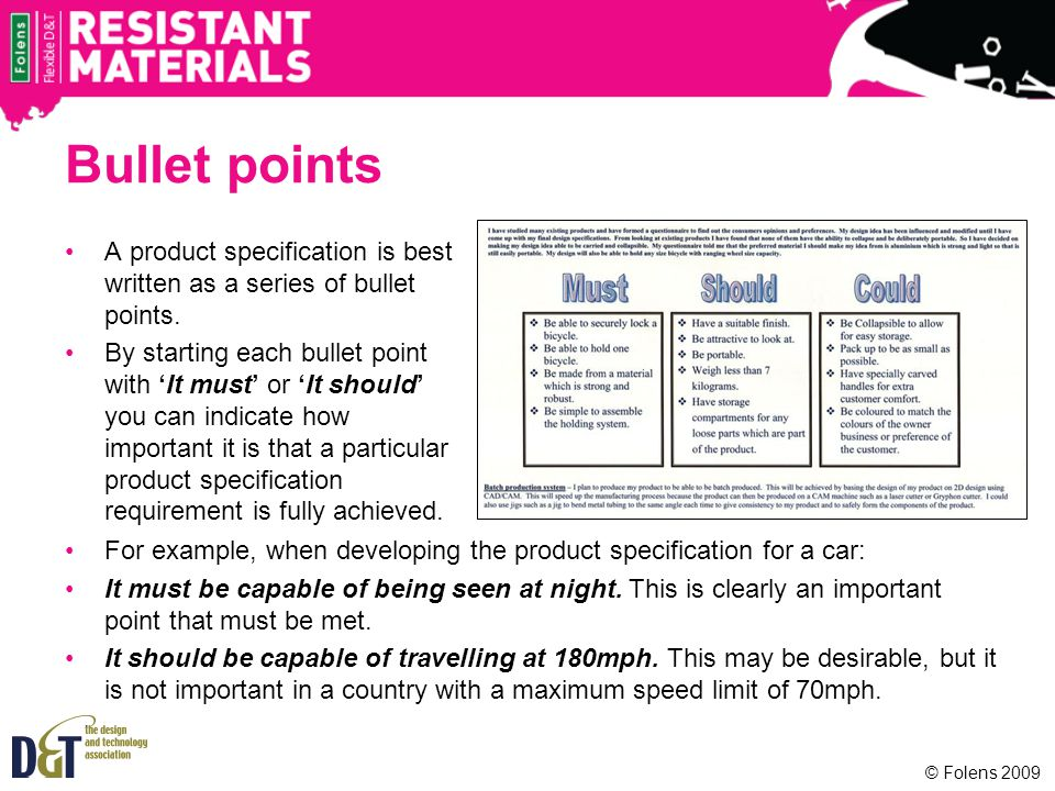 A product specification is best written as a series of bullet points. By starting each bullet point with It must or It should you can indicate how imp