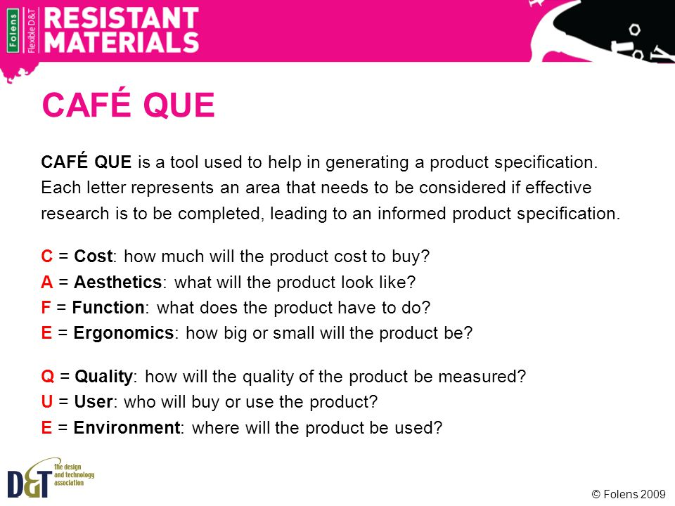 CAFÉ QUE CAFÉ QUE is a tool used to help in generating a product specification. Each letter represents an area that needs to be considered if effectiv