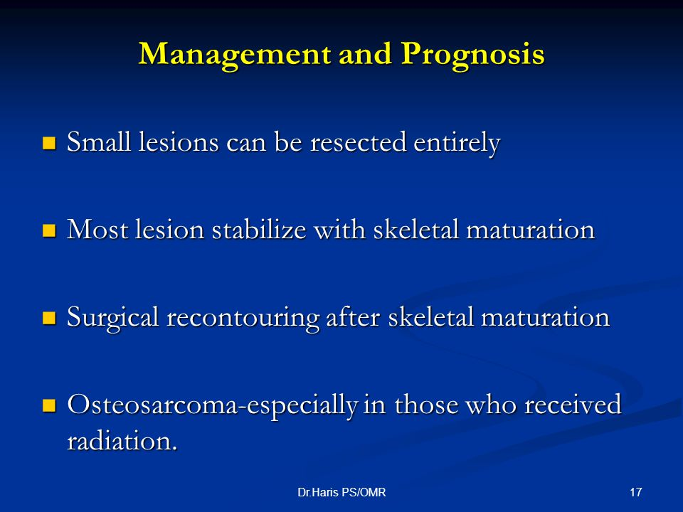 17Dr.Haris PS/OMR Management and Prognosis Small lesions can be resected entirely Small lesions can be resected entirely Most lesion stabilize with sk