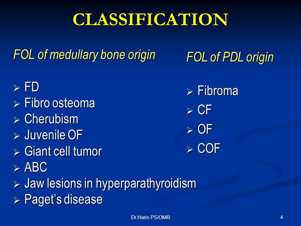 4Dr.Haris PS/OMR CLASSIFICATION FOL of medullary bone origin FD FD Fibro osteoma Fibro osteoma Cherubism Cherubism Juvenile OF Juvenile OF Giant cell