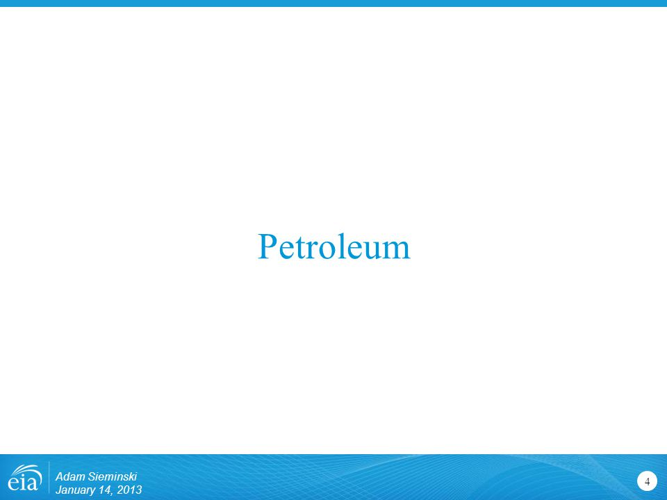Petroleum 4 Adam Sieminski January 14, 2013