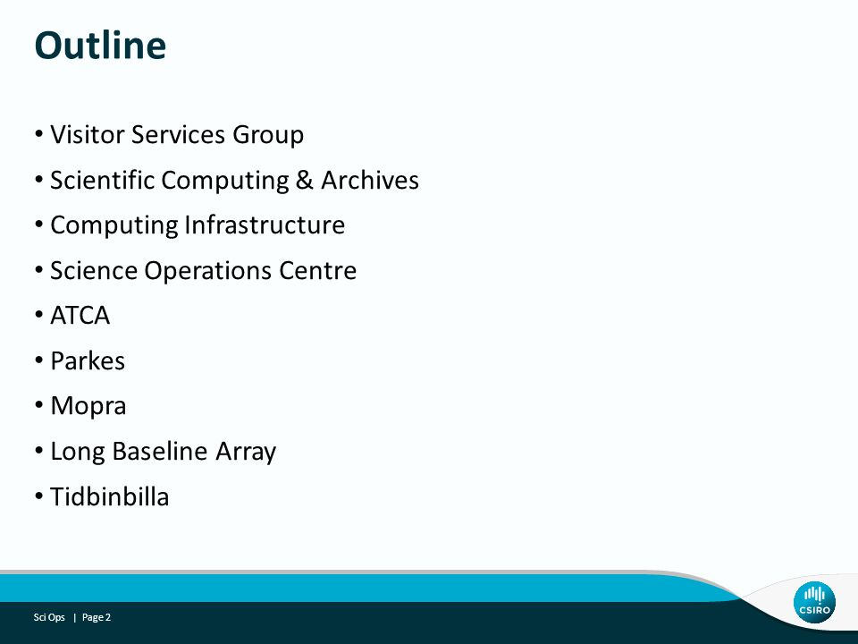 Visitor Services Group Scientific Computing & Archives Computing Infrastructure Science Operations Centre ATCA Parkes Mopra Long Baseline Array Tidbinbilla Outline Sci Ops | Page 2