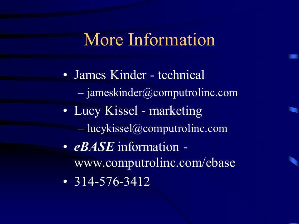 More Information James Kinder - technical –jameskinder@computrolinc.com Lucy Kissel - marketing –lucykissel@computrolinc.com eBASE information - www.computrolinc.com/ebase 314-576-3412