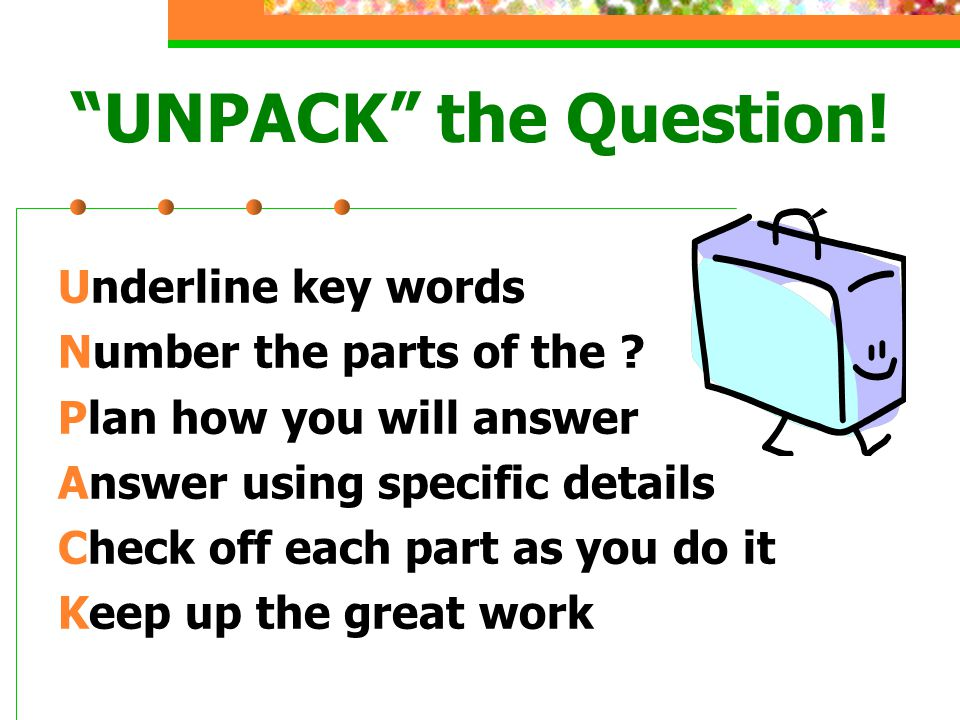 UNPACK the Question.Underline key words Number the parts of the .