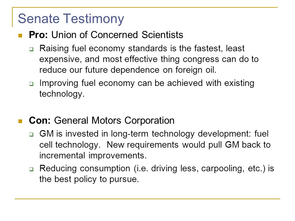 Senate Testimony Pro: Union of Concerned Scientists Raising fuel economy standards is the fastest, least expensive, and most effective thing congress can do to reduce our future dependence on foreign oil.