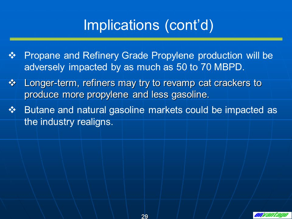 29 Implications (contd) Propane and Refinery Grade Propylene production will be adversely impacted by as much as 50 to 70 MBPD.