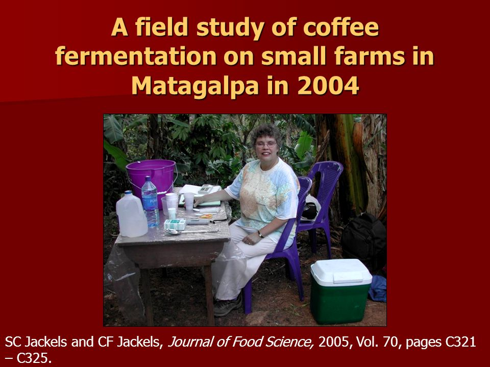 A field study of coffee fermentation on small farms in Matagalpa in 2004 SC Jackels and CF Jackels, Journal of Food Science, 2005, Vol.