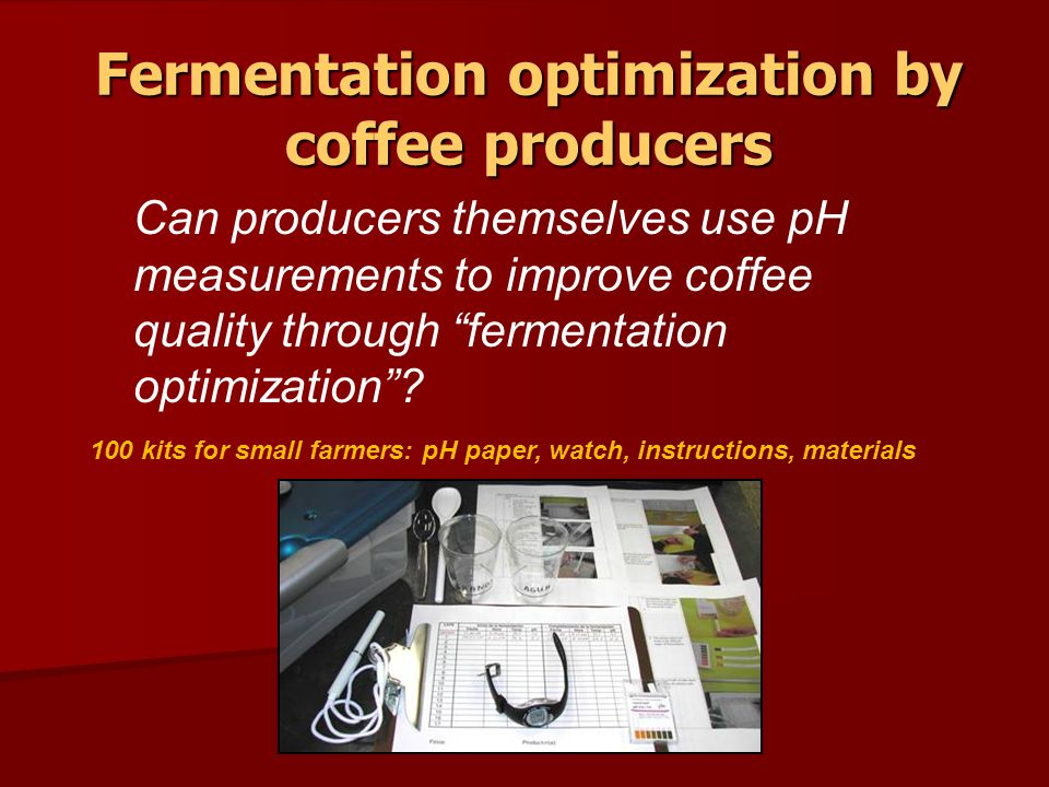Fermentation optimization by coffee producers Can producers themselves use pH measurements to improve coffee quality through fermentation optimization.