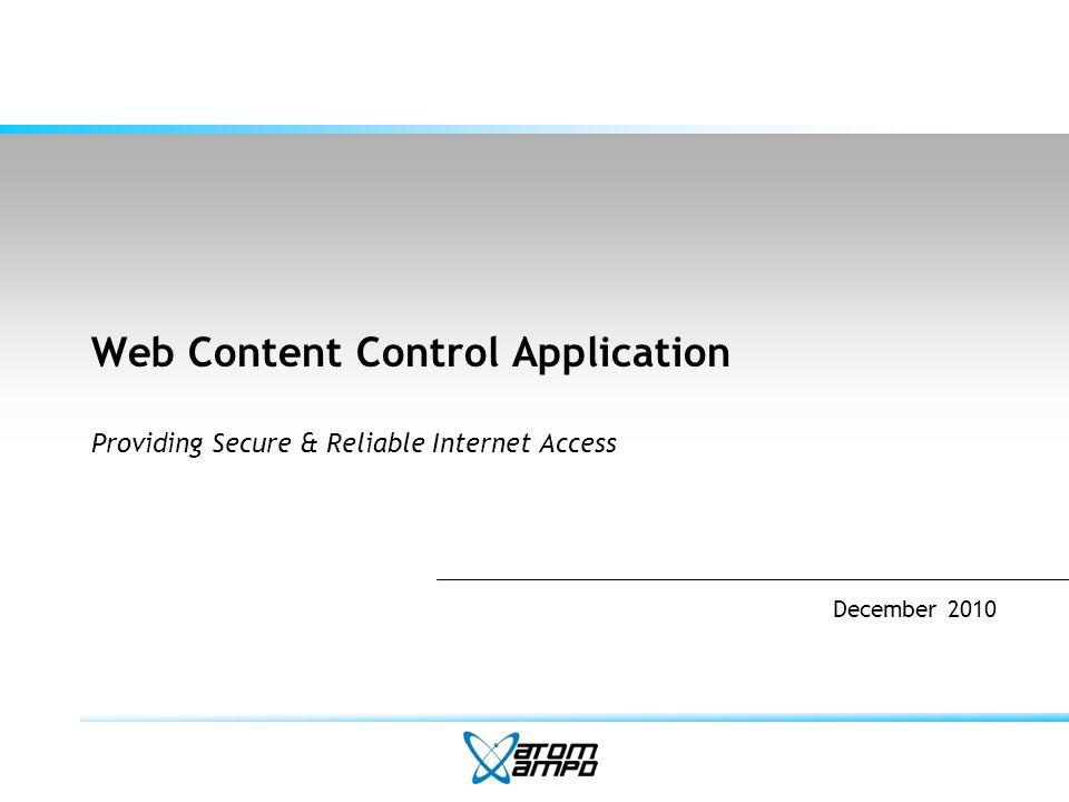 Web Content Control Application Providing Secure & Reliable Internet Access December 2010