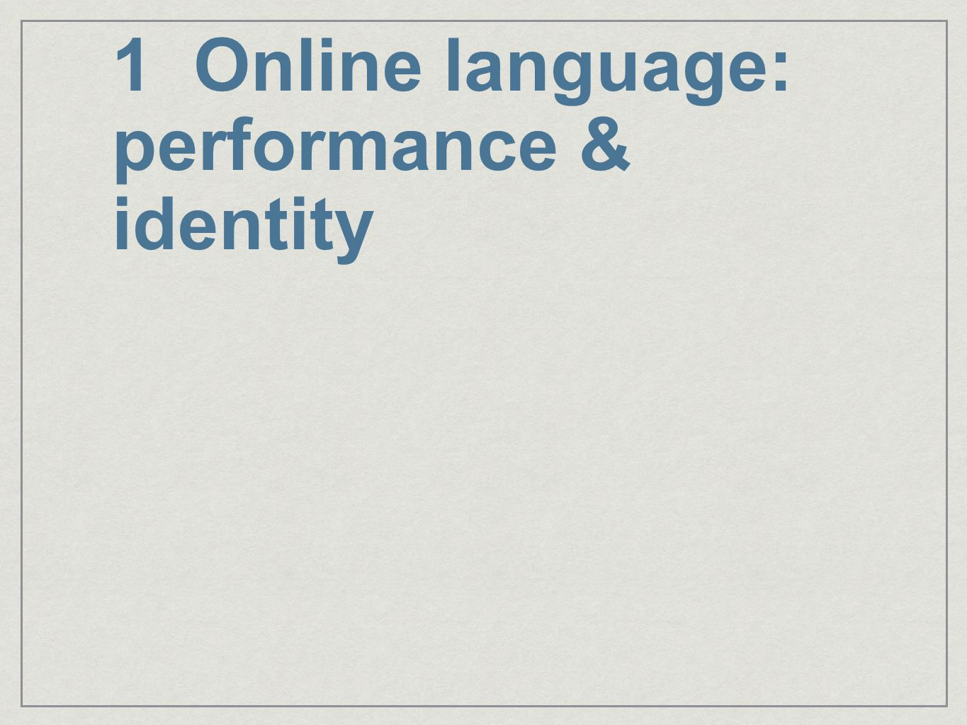 1 Online language: performance & identity