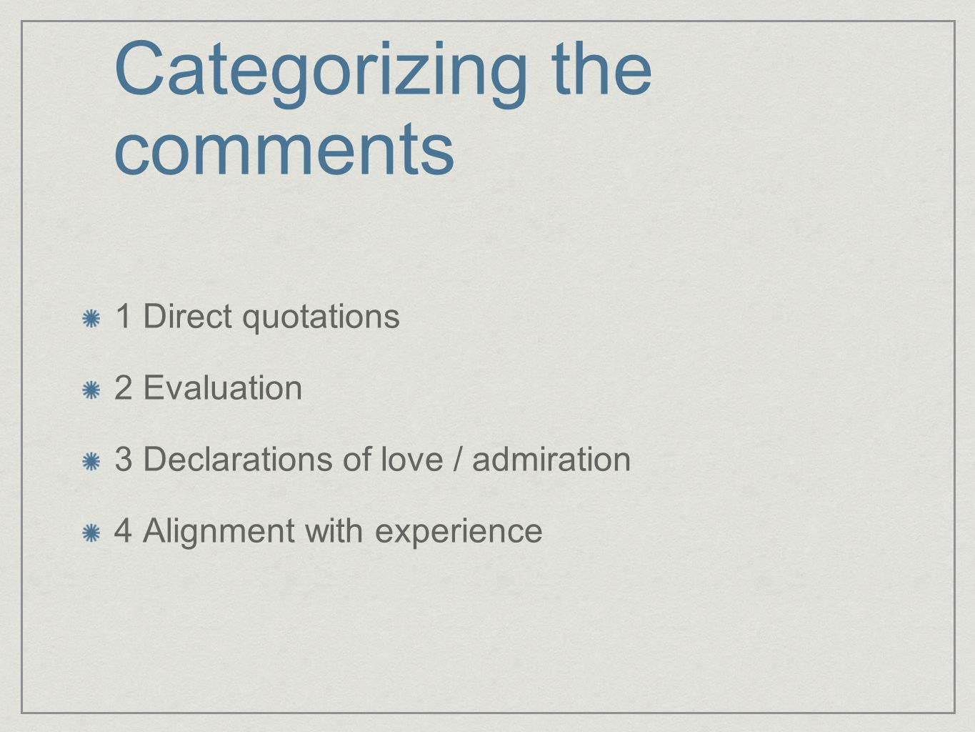 Categorizing the comments 1 Direct quotations 2 Evaluation 3 Declarations of love / admiration 4 Alignment with experience