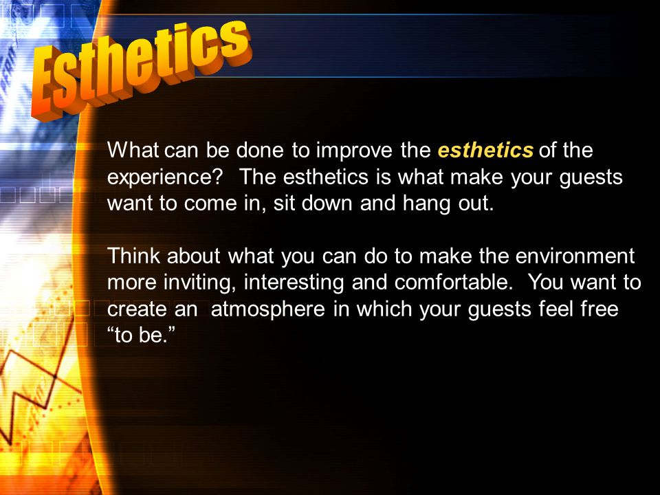 esthetics What can be done to improve the esthetics of the experience.