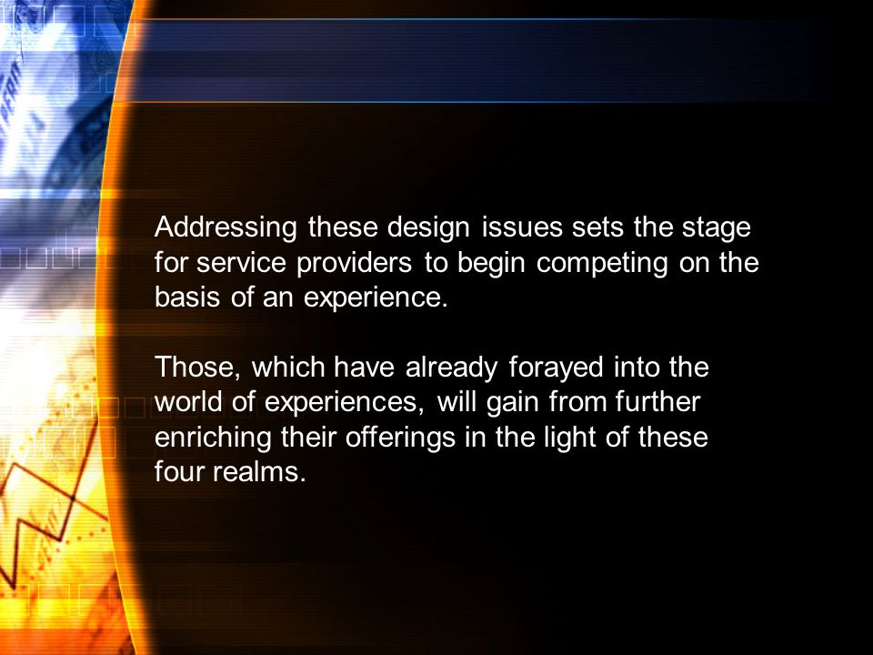 Addressing these design issues sets the stage for service providers to begin competing on the basis of an experience.