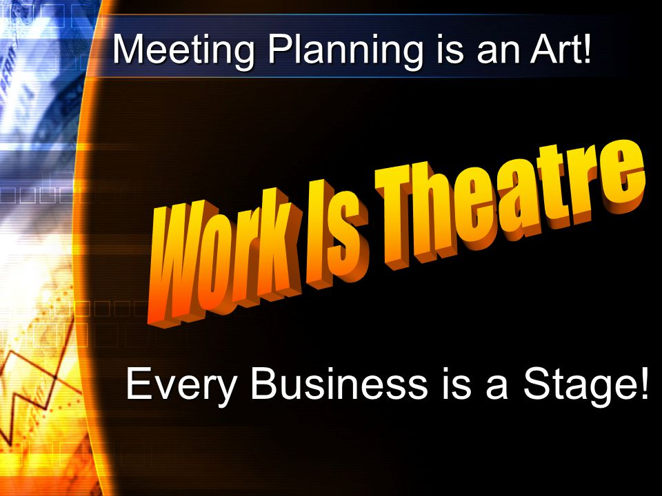 Meeting Planning is an Art! Every Business is a Stage!