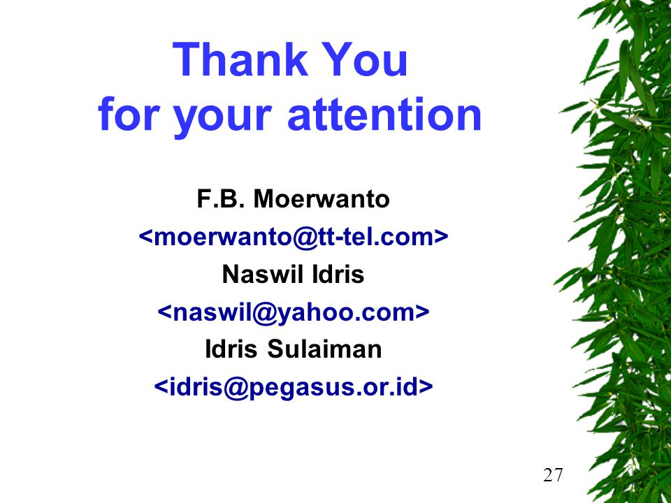 27 Thank You for your attention F.B. Moerwanto Naswil Idris Idris Sulaiman