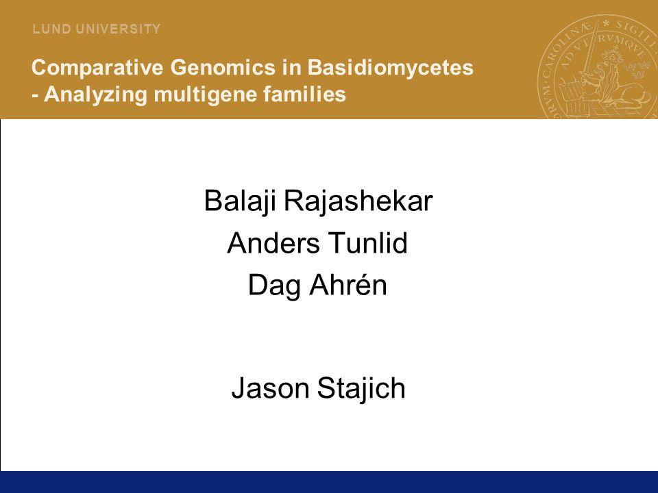 14 L U N D U N I V E R S I T Y Comparative Genomics in Basidiomycetes - Analyzing multigene families Balaji Rajashekar Anders Tunlid Dag Ahrén Jason Stajich