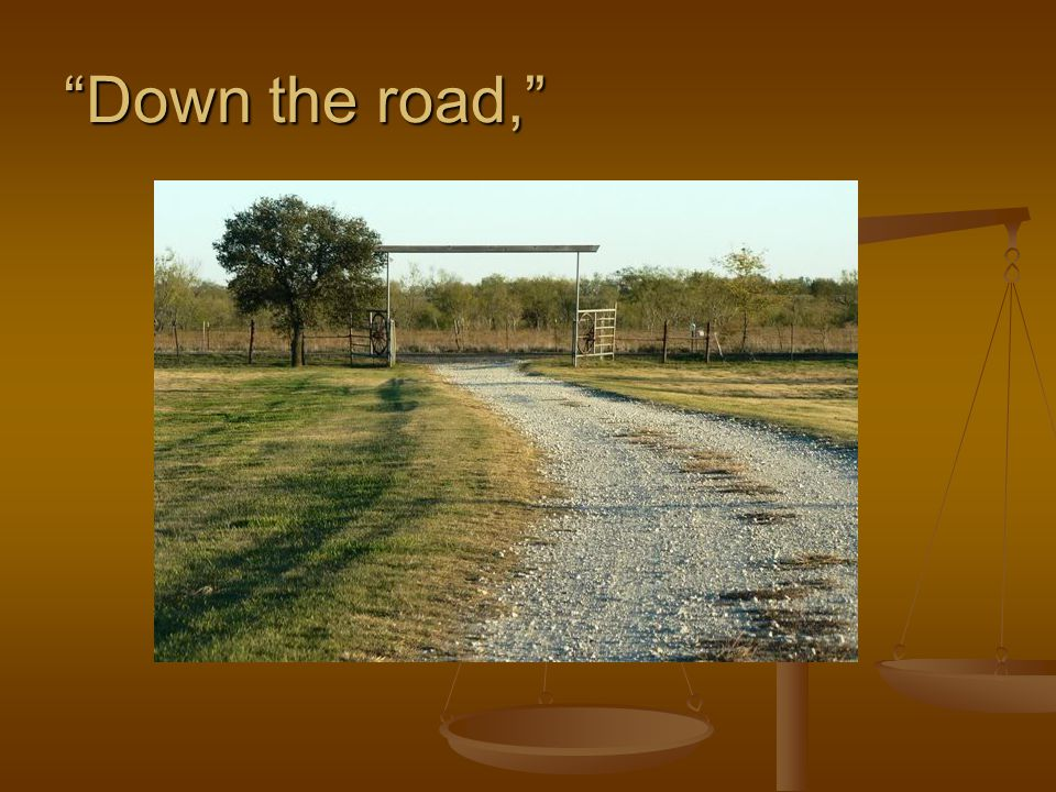 Down the road,