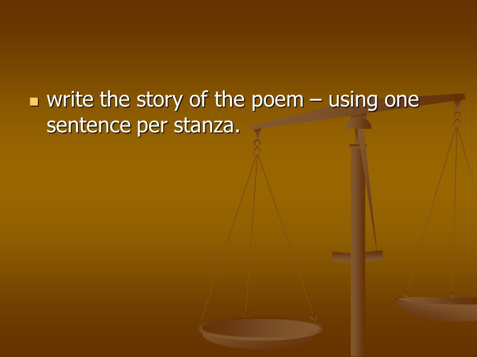 write the story of the poem – using one sentence per stanza. write the story of the poem – using one sentence per stanza.