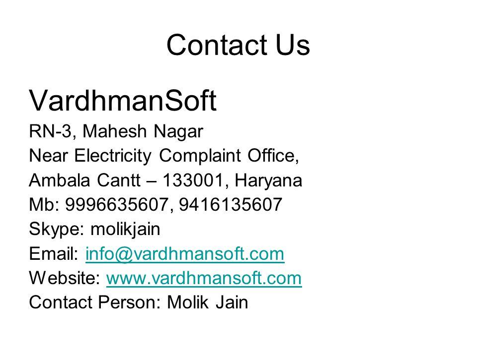Contact Us VardhmanSoft RN-3, Mahesh Nagar Near Electricity Complaint Office, Ambala Cantt – 133001, Haryana Mb: 9996635607, 9416135607 Skype: molikjain Email: info@vardhmansoft.cominfo@vardhmansoft.com Website: www.vardhmansoft.comwww.vardhmansoft.com Contact Person: Molik Jain