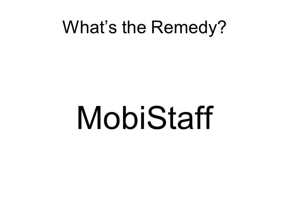 Whats the Remedy? MobiStaff