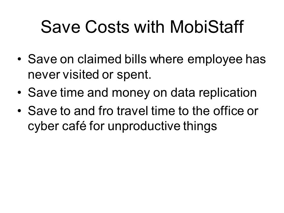 Save Costs with MobiStaff Save on claimed bills where employee has never visited or spent.