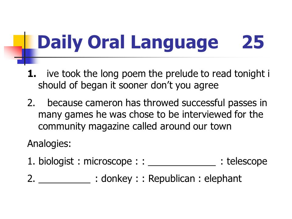 Daily Oral Language25 1. ive took the long poem the prelude to read tonight i should of began it sooner dont you agree 2. because cameron has throwed