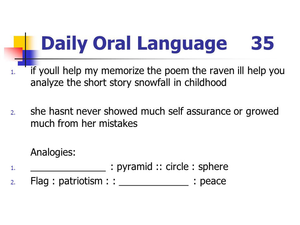 Daily Oral Language35 1. if youll help my memorize the poem the raven ill help you analyze the short story snowfall in childhood 2. she hasnt never sh