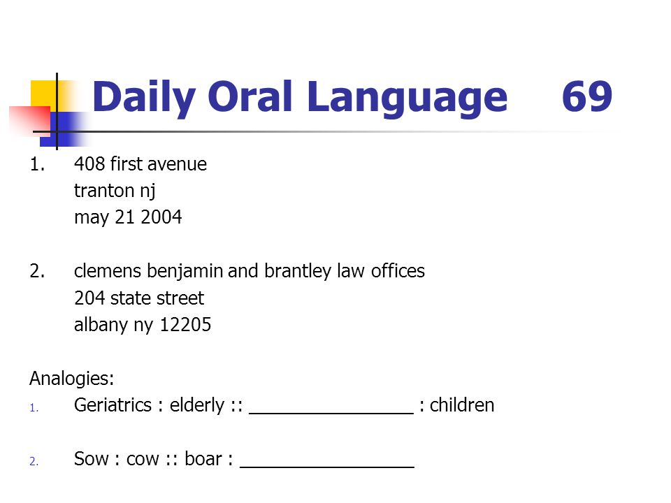 Daily Oral Language69 1.408 first avenue tranton nj may 21 2004 2.clemens benjamin and brantley law offices 204 state street albany ny 12205 Analogies: 1.