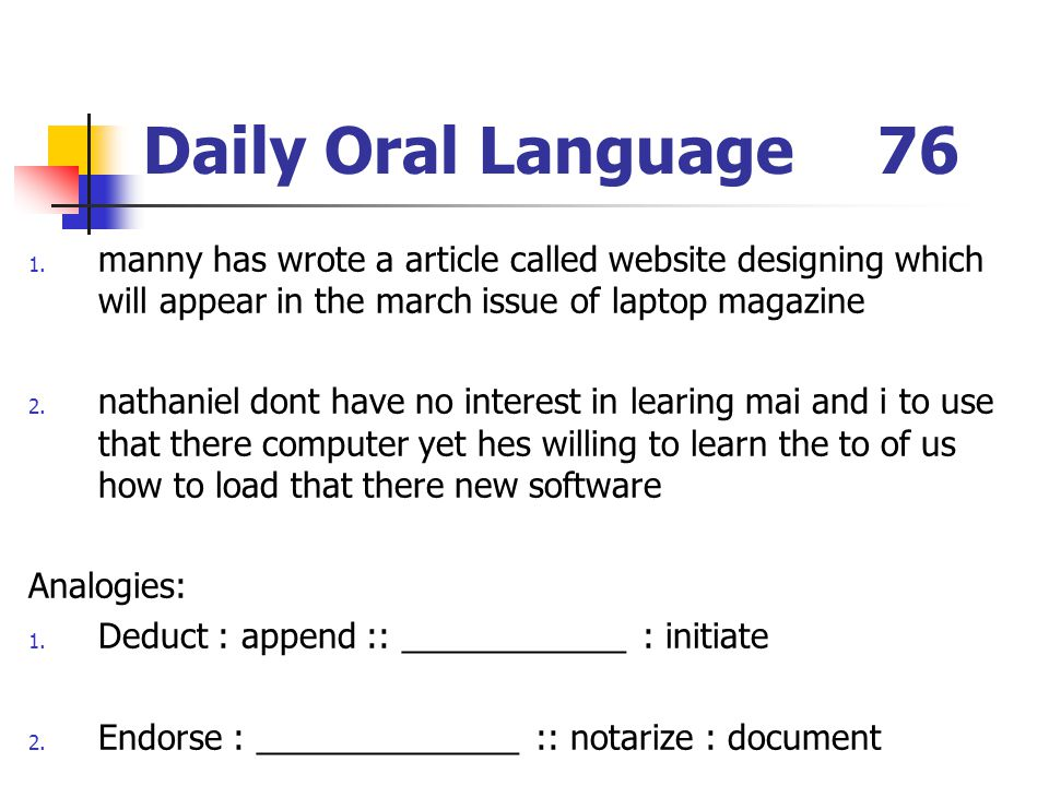 Daily Oral Language76 1. manny has wrote a article called website designing which will appear in the march issue of laptop magazine 2. nathaniel dont