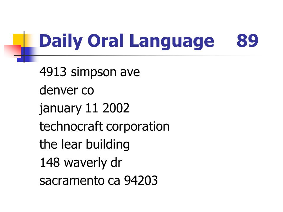 Daily Oral Language89 4913 simpson ave denver co january 11 2002 technocraft corporation the lear building 148 waverly dr sacramento ca 94203