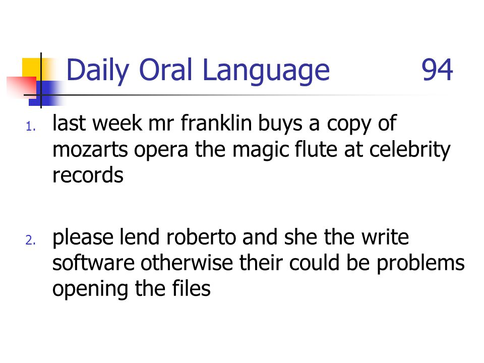 Daily Oral Language 94 1. last week mr franklin buys a copy of mozarts opera the magic flute at celebrity records 2. please lend roberto and she the w