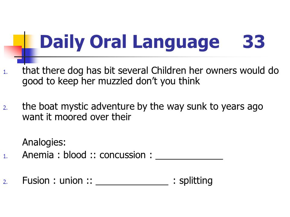 Daily Oral Language33 1. that there dog has bit several Children her owners would do good to keep her muzzled dont you think 2. the boat mystic advent