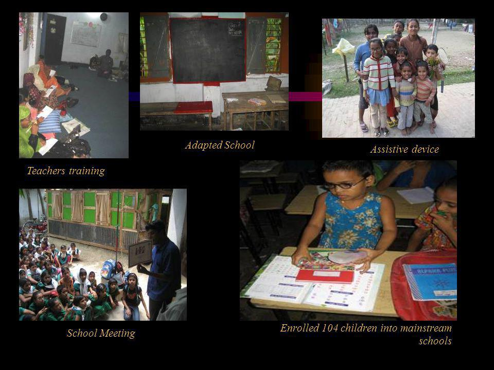 Enrolled 104 children into mainstream schools School Meeting Teachers training Adapted School Assistive device