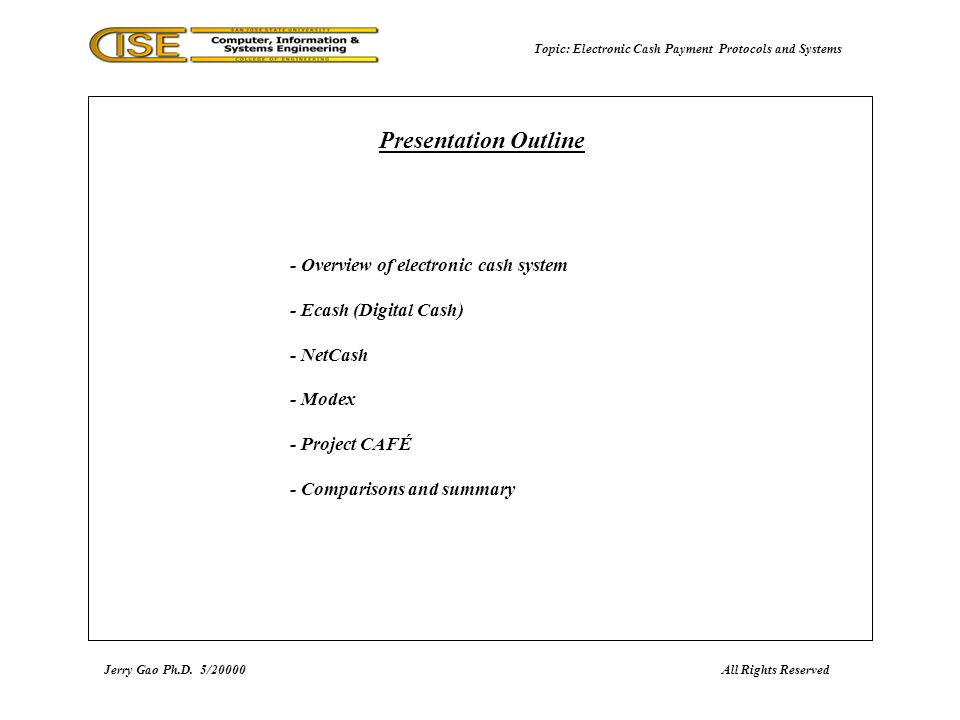 Jerry Gao Ph.D.5/2000 Topic: Electronic Cash Payment Protocols and Systems Electronic Cash Payment Process with NetCash 1 2 3 4 1.