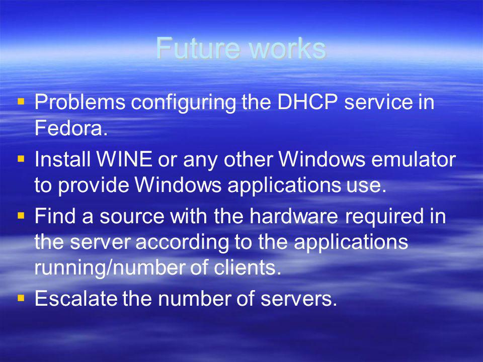 Future works Problems configuring the DHCP service in Fedora.