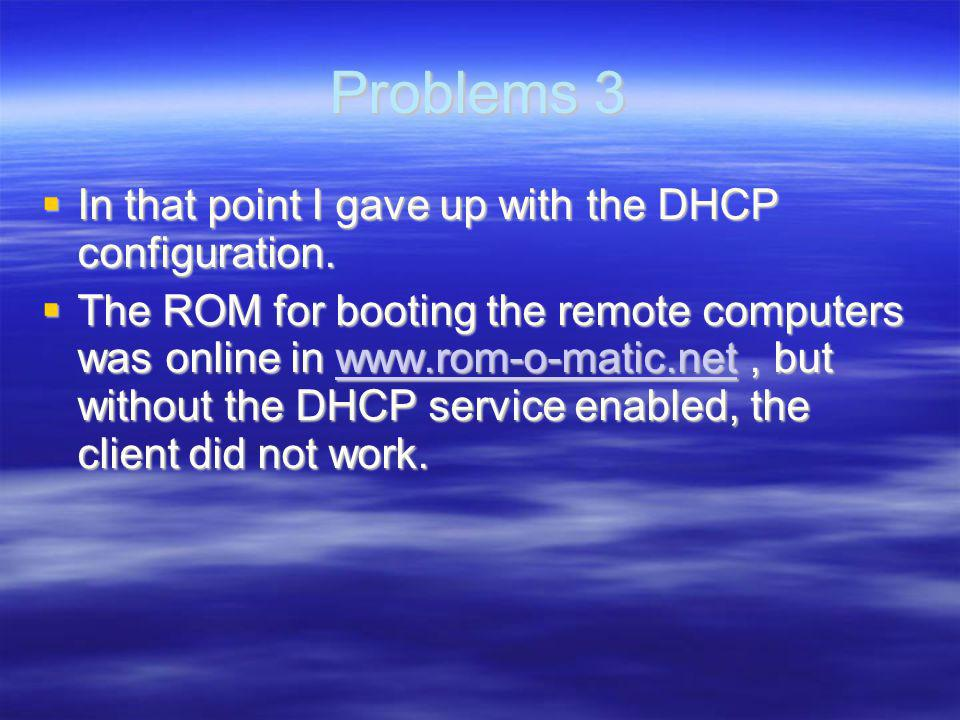 Problems 3 In that point I gave up with the DHCP configuration.
