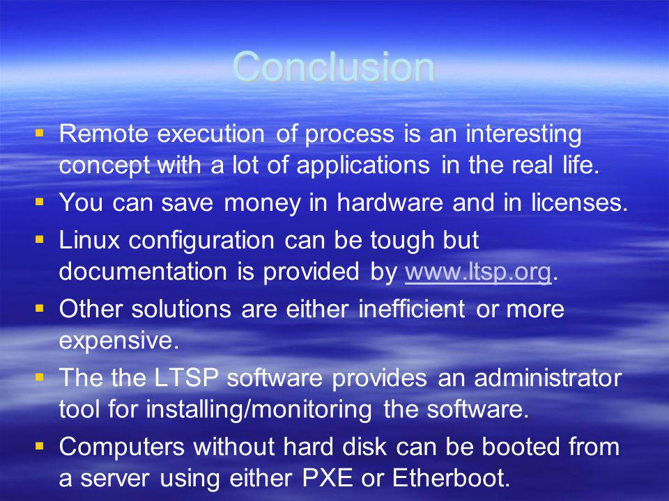Conclusion Remote execution of process is an interesting concept with a lot of applications in the real life.
