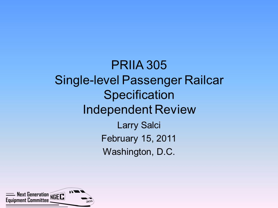 Introduction Technical Subcommittee developed and completed a technical specification for a Single-level Standalone type passenger railcar on December 15, 2010 for approval by the Executive Board Executive Board created a Review Panel consisting of FRA, Amtrak, and States (stakeholders) to determine: –Did the Specification as produced meet the technical design, performance, and operational objectives.
