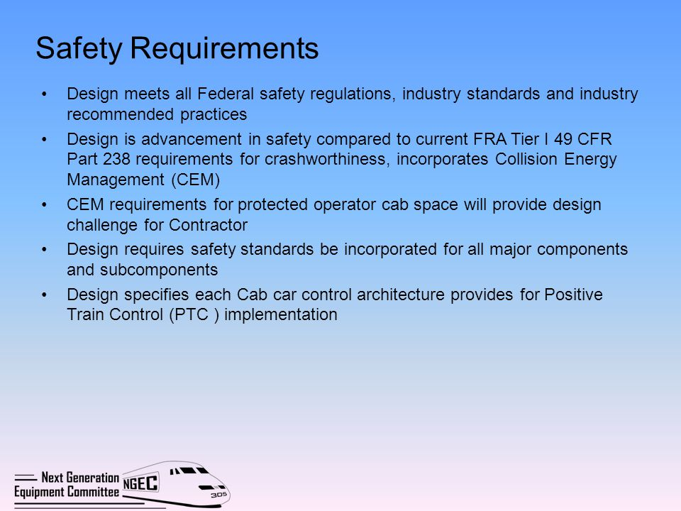 Safety Requirements Design meets all Federal safety regulations, industry standards and industry recommended practices Design is advancement in safety